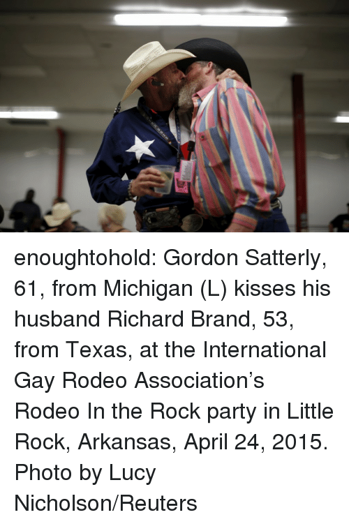 Arkansas: enoughtohold: Gordon Satterly, 61, from Michigan (L) kisses his husband Richard Brand, 53, from Texas, at the International Gay Rodeo Association's Rodeo In the Rock party in Little Rock, Arkansas, April 24, 2015. Photo by Lucy Nicholson/Reuters