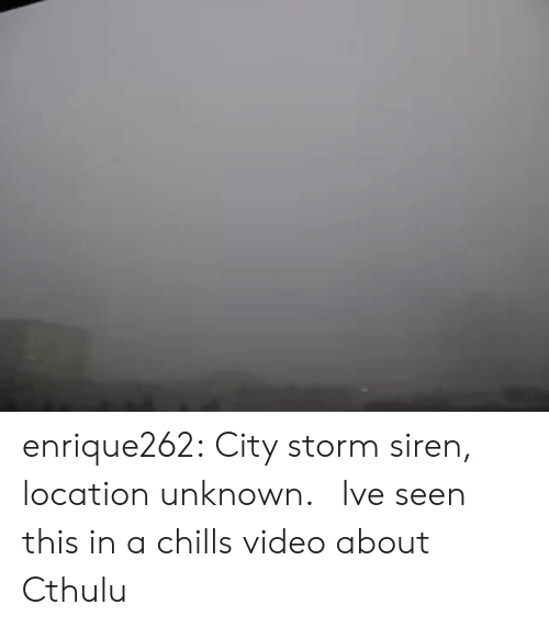 Tumblr, Blog, and Video: enrique262: City storm siren, location unknown.    Ive seen this in a chills video about Cthulu