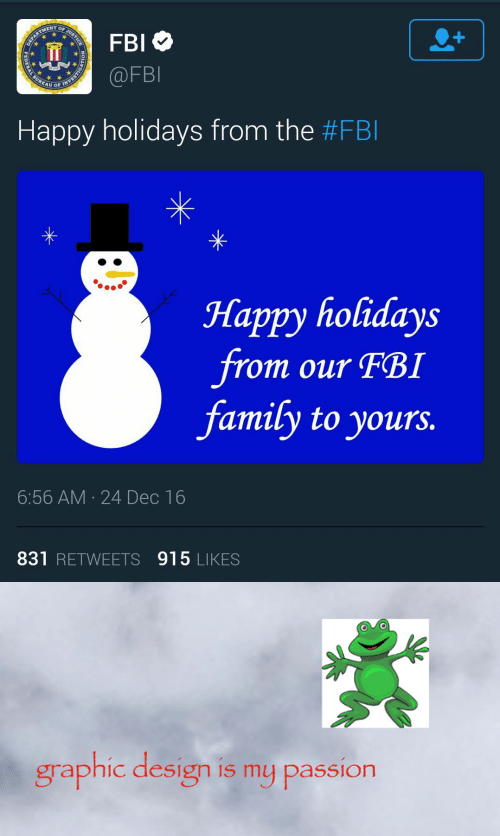 Family, Fbi, and Happy: ENT OF  FBI  EAU OF  Happy holidays from the #FBI  Happy holidays  from our FBI  family to yours.  6:56 AM 24 Dec 16  831 RETWEETS 915 LIKES   graphic design is my passion