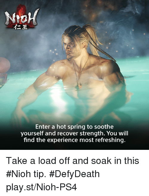 sooth: Enter a hot spring to soothe  yourself and recover strength. You will  find the experience most refreshing. Take a load off and soak in this #Nioh tip. #DefyDeath  play.st/Nioh-PS4