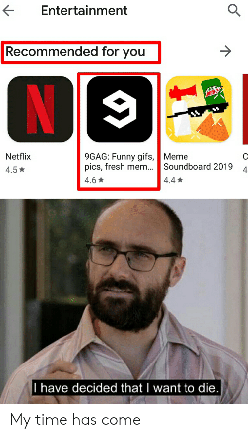soundboard: Entertainment  Recommended for you  9GAG: Funny gifs, Meme  pics, fresh mem...  Netflix  Soundboard 2019  4.5  4  4.4  4.6  I have decided that I want to die. My time has come