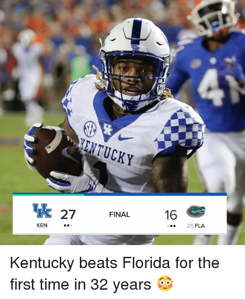 Ken, Beats, and Florida: ENTUCKY  27FINAL  25 FLA  KEN.. Kentucky beats Florida for the first time in 32 years 😳