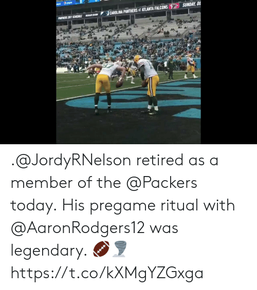 Carolina Panthers: epal pep  SUNDAY, DE  CAROLINA PANTHERS AT ATLANTA FALCONS  PANTNERS 2017 SCHEDULE  EAR SEASO .@JordyRNelson retired as a member of the @Packers today.  His pregame ritual with @AaronRodgers12 was legendary. 🏈🌪 https://t.co/kXMgYZGxga