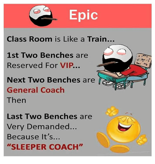 "Memes, Train, and 🤖: Epic  Class Room is Like a Train...  1st Two Benches are  Reserved For VIP...  Next Two Benches are  General Coach  Then  Last Two Benches are  Very Demanded...  Because It's...  ""SLEEPER COACH"""
