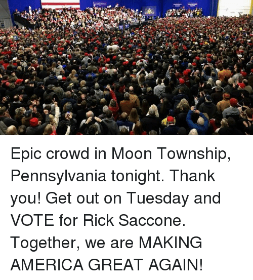 Making America Great Again: Epic crowd in Moon Township, Pennsylvania tonight. Thank you! Get out on Tuesday and VOTE for Rick Saccone. Together, we are MAKING AMERICA GREAT AGAIN!