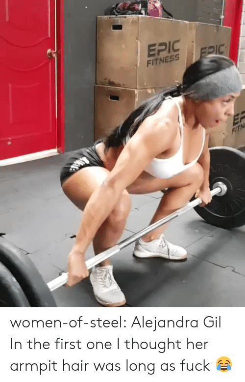 Tumblr, Blog, and Fuck: EPIC  FITNESS FRIC  FITN women-of-steel:  Alejandra Gil  In the first one I thought her armpit hair was long as fuck 😂