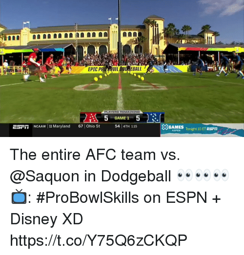 Maryland: EPIC P  WL  EBALL  PLAYERS REMAINING  GAME 1  ESF  İİNCAAw 111 Maryland  67 | Ohio  54 4TH 1:15  GAMES Tonight 10 ETES  Fİİ  ASPEN The entire AFC team vs. @Saquon in Dodgeball 👀👀👀  📺: #ProBowlSkills on ESPN + Disney XD https://t.co/Y75Q6zCKQP