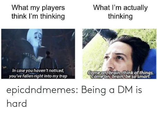A Dm: epicdndmemes:  Being a DM is hard