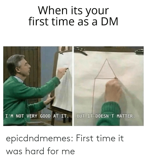 hard: epicdndmemes:  First time it was hard for me