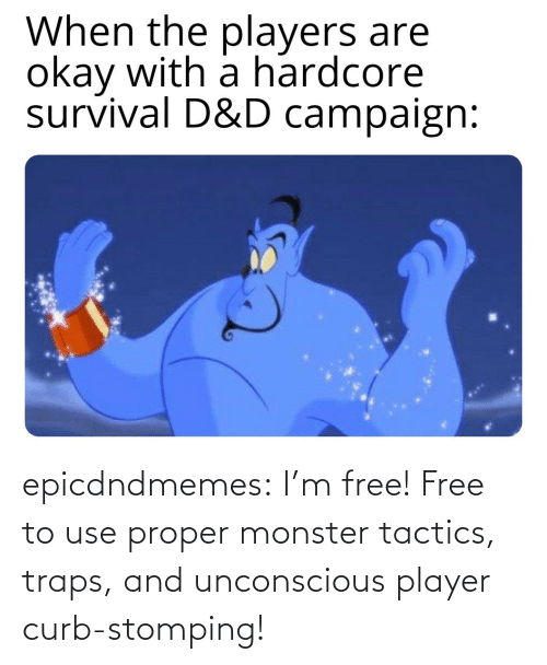 monster: epicdndmemes:  I'm free! Free to use proper monster tactics, traps, and unconscious player curb-stomping!