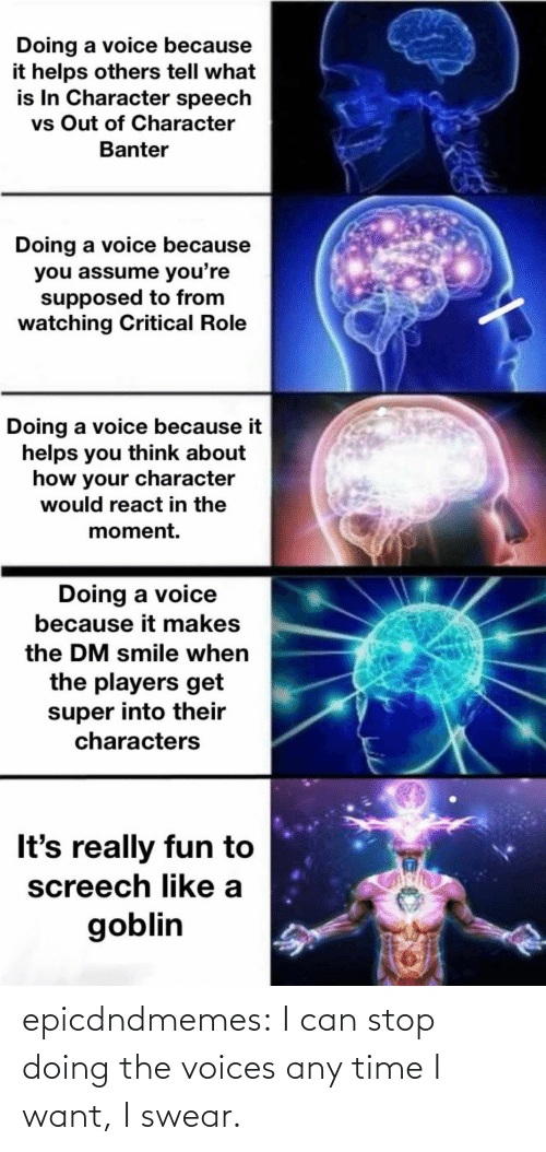 want: epicdndmemes:  I can stop doing the voices any time I want, I swear.