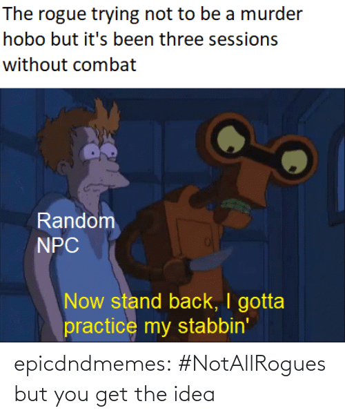You Get: epicdndmemes:  #NotAllRogues but you get the idea