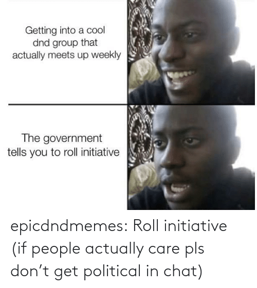 people: epicdndmemes:  Roll initiative (if people actually care pls don't get political in chat)