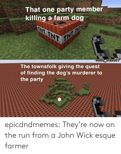 Farmer: epicdndmemes:  They're now on the run from a John Wick esque farmer