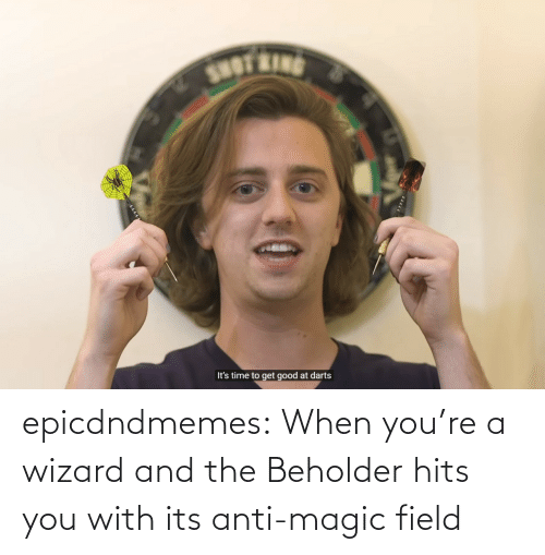 Anti: epicdndmemes:  When you're a wizard and the Beholder hits you with its anti-magic field