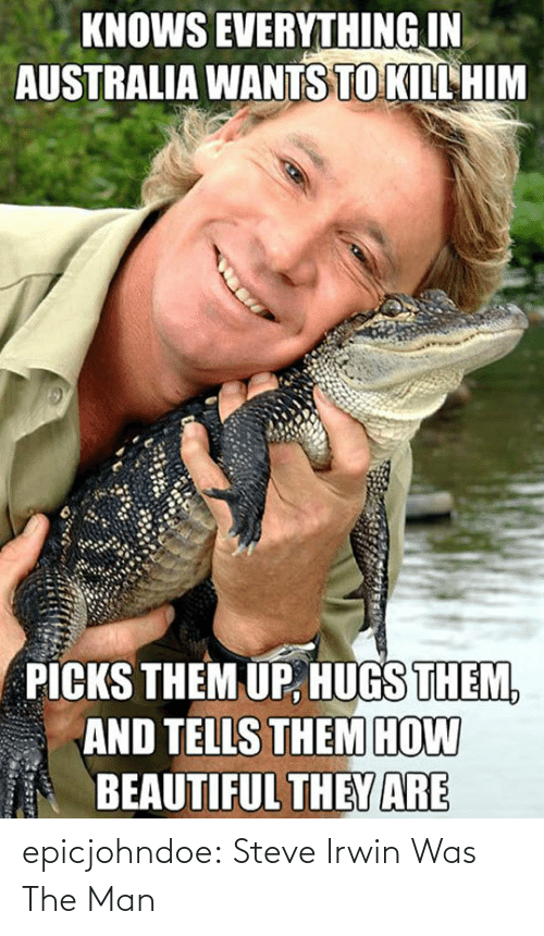 steve: epicjohndoe:  Steve Irwin Was The Man