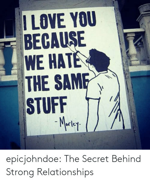 the secret: epicjohndoe:  The Secret Behind Strong Relationships