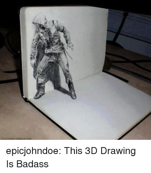 Tumblr, Blog, and Badass: epicjohndoe:  This 3D Drawing Is Badass