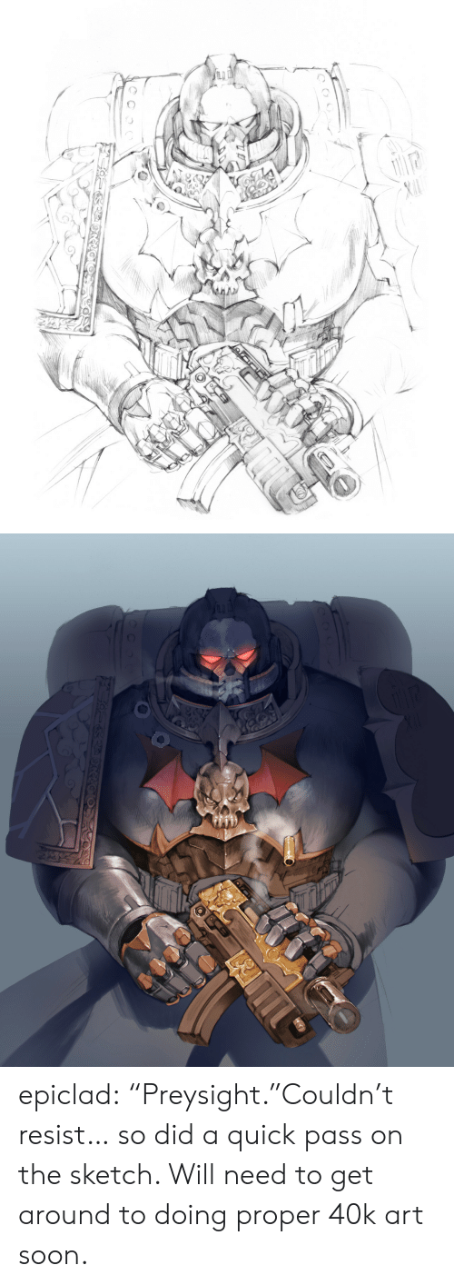 """proper: epiclad:  """"Preysight.""""Couldn't resist… so did a quick pass on the sketch. Will need to get around to doing proper 40k art soon."""