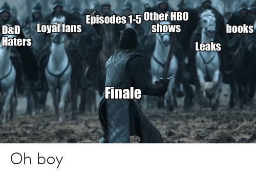 Books, Hbo, and Boy: Episodes 1-5 Other HBO  shows  books  D&D Loyalfans  Haters  Leaks  Finale Oh boy