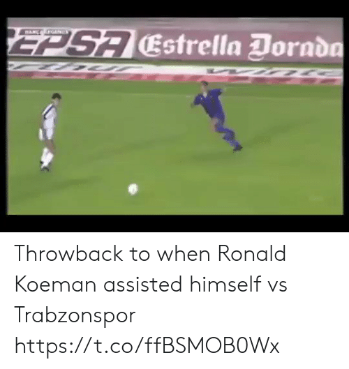throwback: EPSA Estrella Dornda  MANC OANDS Throwback to when Ronald Koeman assisted himself vs Trabzonspor https://t.co/ffBSMOB0Wx