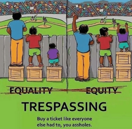 Everyone Else: EQUALITY  EQUITY  TRESPASSING  Buy a ticket like everyone  else had to, you assholes.