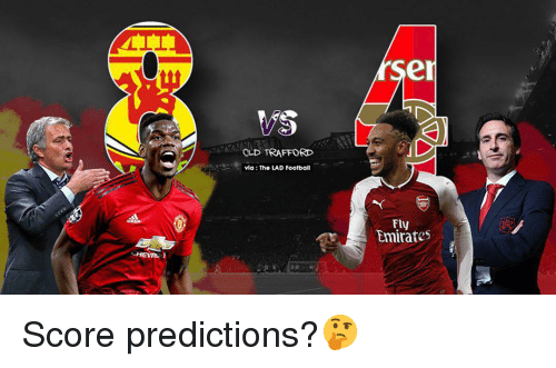 Memes, Emirates, and Old: er  OLD TRAFFORD  via: The LAD Foolball  Fly  Emirates Score predictions?🤔