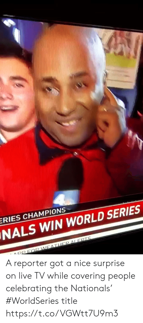 champions: ERIES CHAMPIONS  NALS WIN WORLD SERIES  O PPFQR WEATHER ALERTS A reporter got a nice surprise on live TV while covering people celebrating the Nationals' #WorldSeries title https://t.co/VGWtt7U9m3