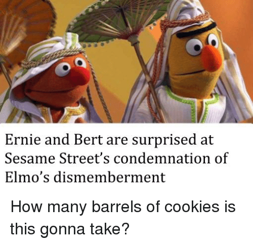 Cookies, Streets, and History: Ernie and Bert are surprised at  Sesame Street's condemnation of  Elmo's dismemberment