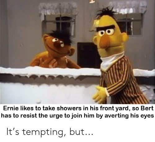Ernie Likes To Take Showers In His Front Yard So Bert Has To