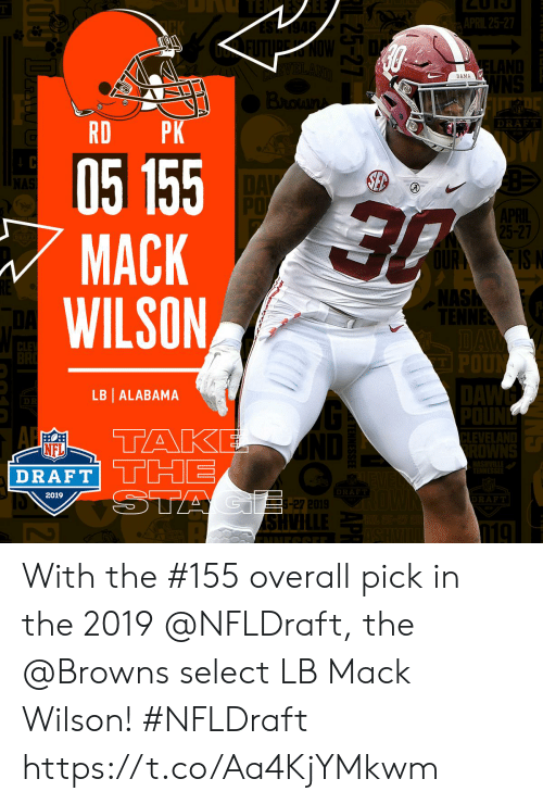 NFL draft: ERVES  BAMA  DRAFT  RD PK  05 155  MACK  WILSON  5-27  IS I  ASH  LB ALABAMA  PO  NFL  DRAFT THE  BAF  2019  -27  SH With the #155 overall pick in the 2019 @NFLDraft, the @Browns select LB Mack Wilson! #NFLDraft https://t.co/Aa4KjYMkwm