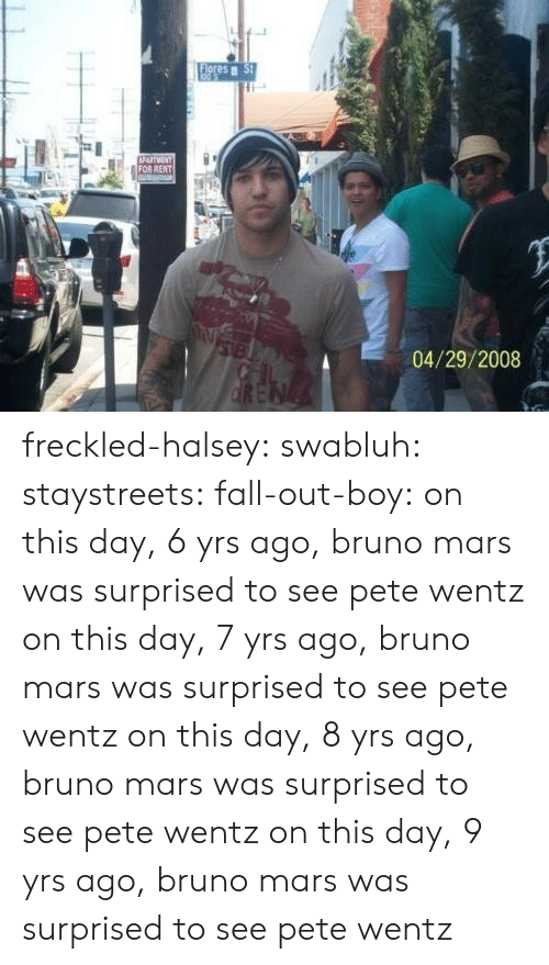 fall out: es  04/29/2008 freckled-halsey:  swabluh:  staystreets:  fall-out-boy:  on this day, 6 yrs ago, bruno mars was surprised to see pete wentz  on this day, 7 yrs ago, bruno mars was surprised to see pete wentz  on this day, 8 yrs ago, bruno mars was surprised to see pete wentz   on this day, 9 yrs ago, bruno mars was surprised to see pete wentz