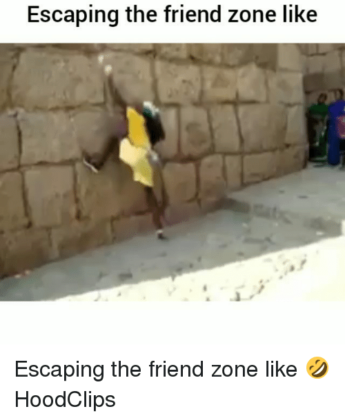 Friend Zoning: Escaping the friend zone like Escaping the friend zone like 🤣 HoodClips