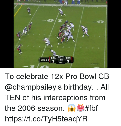 Birthday, Memes, and Pro: ESri DEN  BAL 35  3  3RD & 9  3  2ND To celebrate 12x Pro Bowl CB @champbailey's birthday...  All TEN of his interceptions from the 2006 season. 😱🎂#fbf https://t.co/TyH5teaqYR
