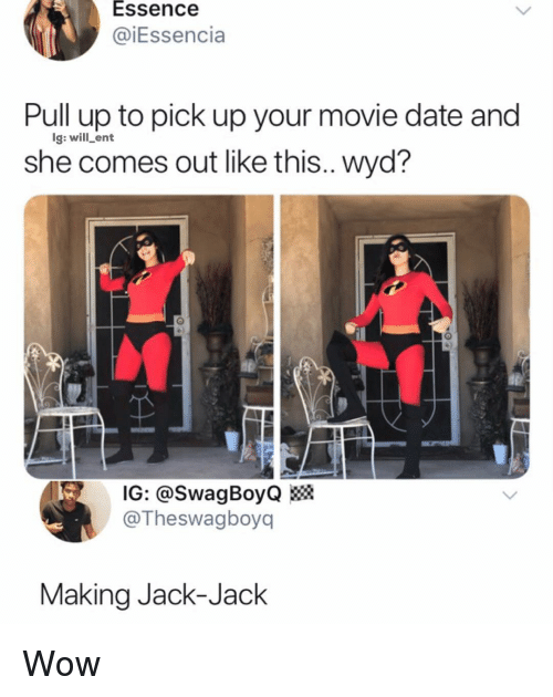 Memes, Wow, and Wyd: Essence  @iEssencia  Pull up to pick up your movie date and  she comes out like this.. wyd?  g: will ent  IG: @SwagBoyQ»  @Theswagboyq  Making Jack-Jack Wow