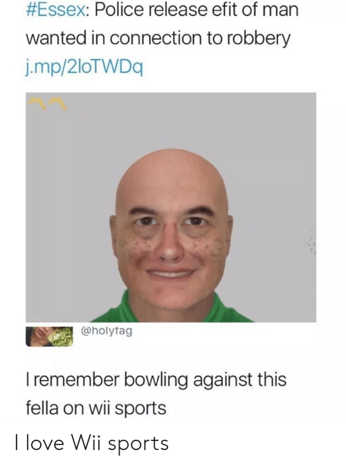 wii:  #Essex: Police release efit of man  wanted in connection to robbery  j.mp/2loTWDq  @holytag  Iremember bowling against this  fella on wii sports I love Wii sports