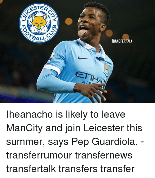 pep guardiola: ESTER  CESTA  TRANSFER.TALIK  ETIHA  ALD Iheanacho is likely to leave ManCity and join Leicester this summer, says Pep Guardiola. - transferrumour transfernews transfertalk transfers transfer