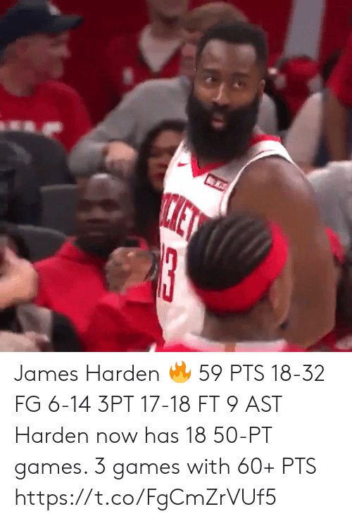 harden: ET  13 James Harden 🔥  59 PTS 18-32 FG 6-14 3PT 17-18 FT 9 AST  Harden now has 18 50-PT games.  3 games with 60+ PTS  https://t.co/FgCmZrVUf5
