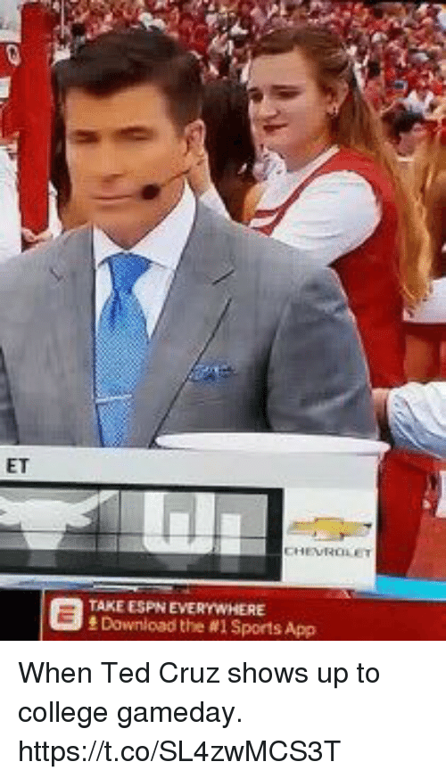College, Espn, and Memes: ET  CHEVROLET  TAKE ESPN EVERYWHERE  Download the #1 Sports App When Ted Cruz shows up to college gameday. https://t.co/SL4zwMCS3T