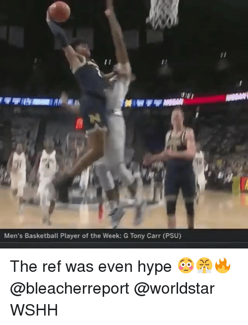 The Ref: et  Men's Basketball Player of the Week: G Tony Carr (PSU) The ref was even hype 😳😤🔥 @bleacherreport @worldstar WSHH