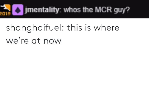 mcr: etality: whos the MCR guy?  2019 shanghaifuel:  this is where we're at now