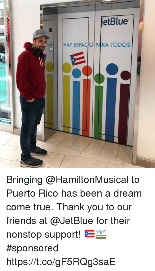 nonstop: etBlue  HAY ESPACIO 4RA TODOS Bringing @HamiltonMusical to Puerto Rico has been a dream come true. Thank you to our friends at @JetBlue for their nonstop support! 🇵🇷🛫#sponsored https://t.co/gF5RQg3saE