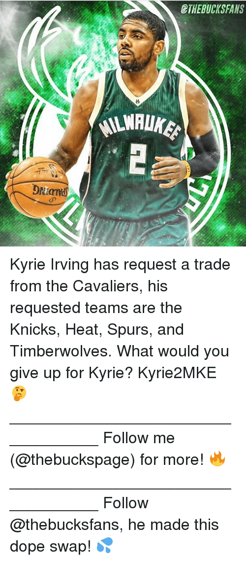 Dope, New York Knicks, and Kyrie Irving: ETHEBUCKSFANS  Or Kyrie Irving has request a trade from the Cavaliers, his requested teams are the Knicks, Heat, Spurs, and Timberwolves. What would you give up for Kyrie? Kyrie2MKE 🤔 ___________________________________ Follow me (@thebuckspage) for more! 🔥 ___________________________________ Follow @thebucksfans, he made this dope swap! 💦