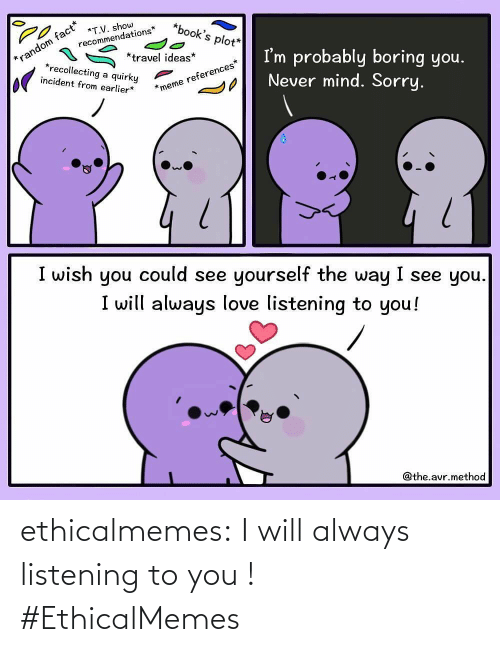 To You: ethicalmemes:  I will always listening to you ! #EthicalMemes