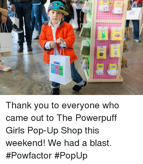 popup: etli Thank you to everyone who came out to The Powerpuff Girls Pop-Up Shop this weekend! We had a blast. #Powfactor #PopUp