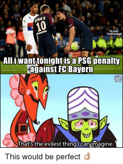 fc bayern: ETMAR IR  Fb.com/  TrollFootball  AIl iwant tonightisaPSG penalty  against FC Bayern  That s the evilest thingl can imagine. This would be perfect 👌🏽