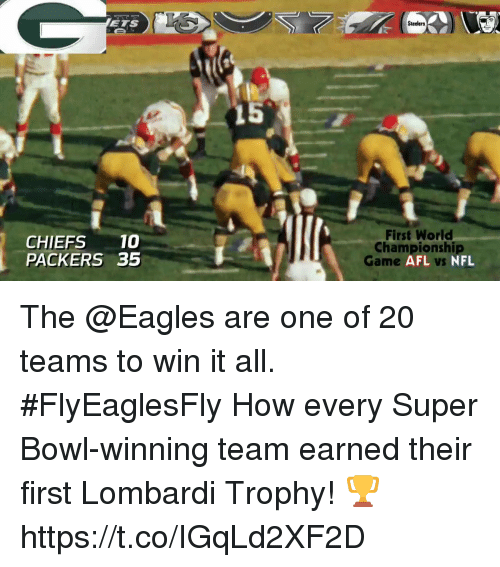 lombardi: ETS  Steelers  CHIEFS10  PACKERS 35  First World  Championshi  Game  AFL vs NFL The @Eagles are one of 20 teams to win it all. #FlyEaglesFly  How every Super Bowl-winning team earned their first Lombardi Trophy! 🏆 https://t.co/IGqLd2XF2D