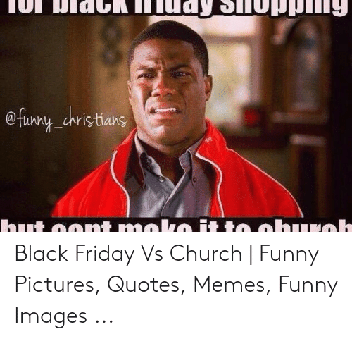 Euny Christians Black Friday vs Church | Funny Pictures ...