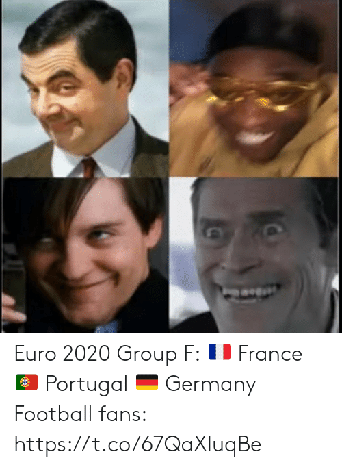 France: Euro 2020 Group F: 🇫🇷 France 🇵🇹 Portugal 🇩🇪 Germany   Football fans: https://t.co/67QaXluqBe