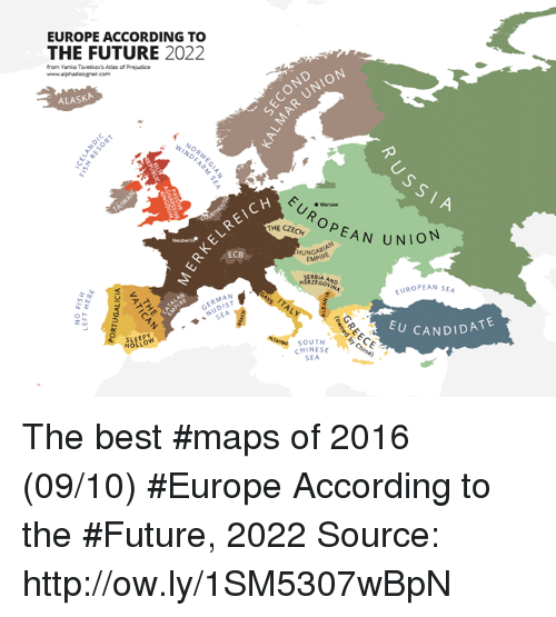 Candidness: EUROPE ACCORDING TO  THE FUTURE  2022  from Yanko Tsvetkov's Atlas of Prejudice  alphadesigner com  ALASKA  ECB  MAN  SLEE  HOLM  *Warsaw  OP  THE CZECH  EAN UNION  HUNGARIAN  EUROPEAN SEA  U CANDIDATE  SOUTH  CHINESE The best #maps of 2016 (09/10) #Europe According to the #Future, 2022 Source: http://ow.ly/1SM5307wBpN